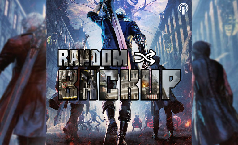 Random Backup Folge 25: Devil May Cry 5, The Division 2 und mehr!